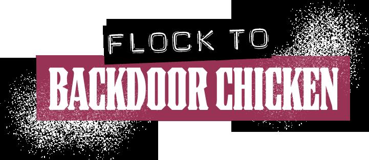 Flock to Backdoor Chicken